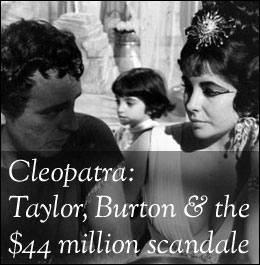 Cleopatra, Burton, Taylor and the $44 million scandale